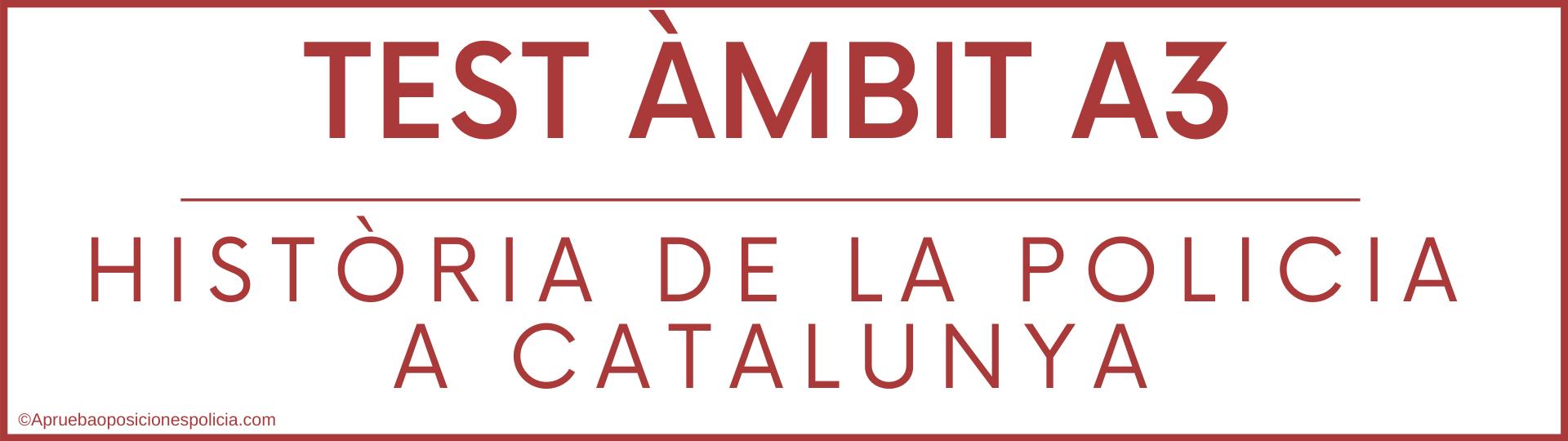 Test A3 Mossos Historia de la policia Catalunya