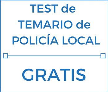 TEST de Temario de oposiciones de Policía Local o Guardia Urbana